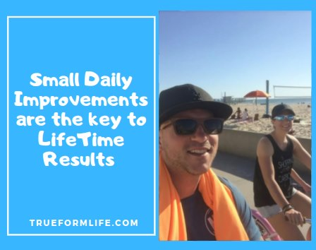 Small Daily Improvements are the key to LifeTime Results
