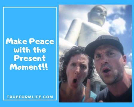 Make Peace with the Present Moment
