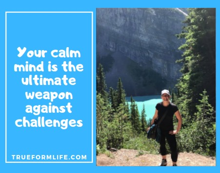 Your calm mind is the ultimate weapon against challenges