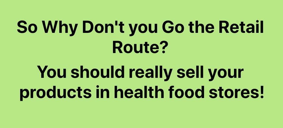 Why We Don't Sell in Retail or Health Food Stores