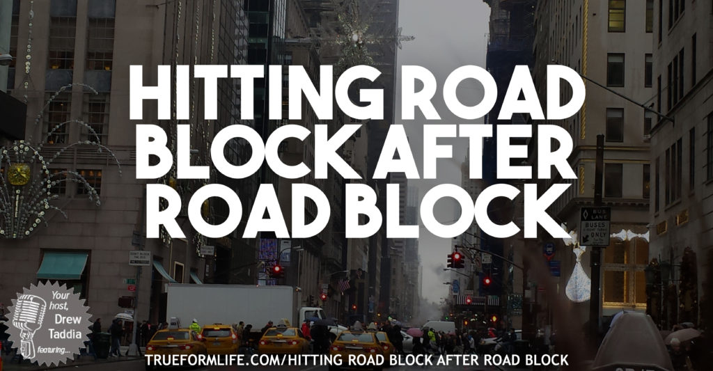 hitting road block after road block
