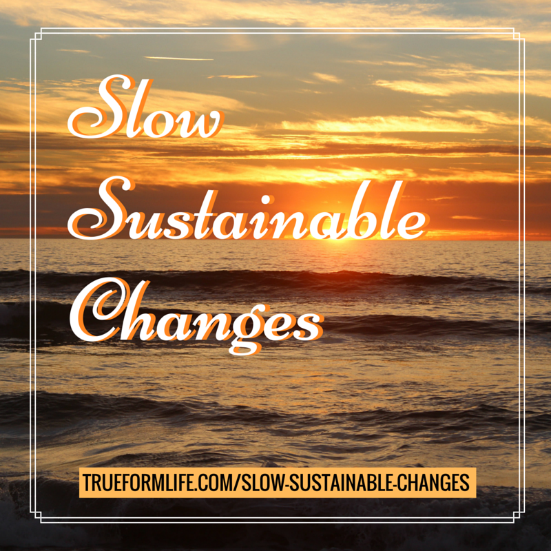 slow sustainable changes